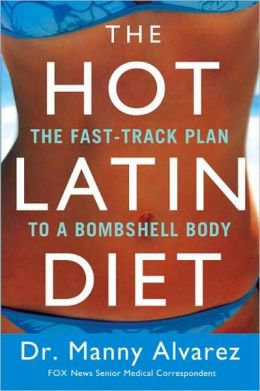 The Hot Latin Diet: The Fast-Track Plan to a Bombshell Body