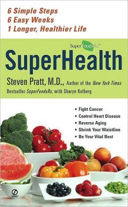 Superhealth: 6 Simple Steps, 6 Easy Weeks, 1 Longer, Healthier Life