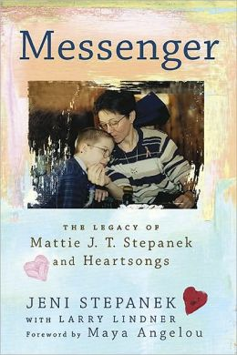 Messenger: The Legacy of Mattie J. T. Stepanek and Heartsongs