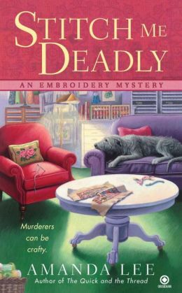 Stitch Me Deadly (Embroidery Mystery Series #2)