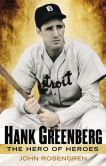 Book Cover Image. Title: Hank Greenberg:  The Hero of Heroes, Author: John Rosengren