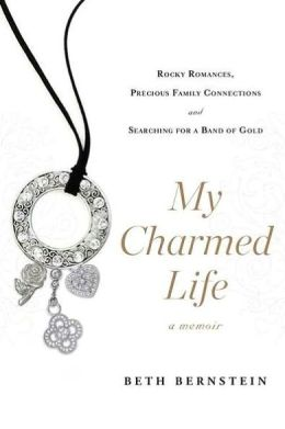 My Charmed Life: Rocky Romances, Precious Family Connections and Searching For a Band of Gold