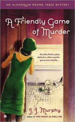 A Friendly Game of Murder (Algonquin Round Table Mystery Series #3)