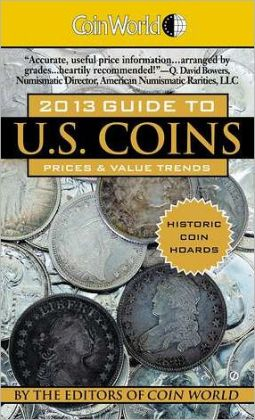 Coin World 2013 Guide to U. S. Coins: Prices and Value Trends