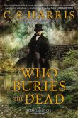 Book Cover Image. Title: Who Buries the Dead:  A Sebastian St. Cyr Mystery, Author: C. S. Harris