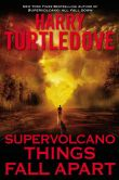 Book Cover Image. Title: Supervolcano:  Things Fall Apart, Author: Harry Turtledove
