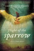 Book Cover Image. Title: Flight of the Sparrow:  A Novel of Early America, Author: Amy Belding Brown
