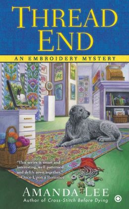 Thread End (Embroidery Mystery Series #7)