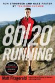 Book Cover Image. Title: 80/20 Running:  Run Stronger and Race Faster By Training Slower, Author: Matt Fitzgerald