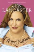 Book Cover Image. Title: I Regret Nothing:  A Memoir, Author: Jen Lancaster