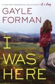 Book Cover Image. Title: I Was Here, Author: Gayle Forman