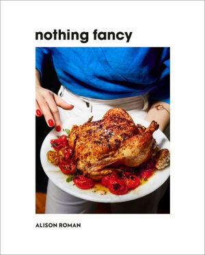 BOOK | Nothing Fancy: Unfussy Food for Having People Over