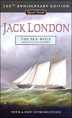 The Sea-Wolf and Selected Stories: 100th Anniversary Edition