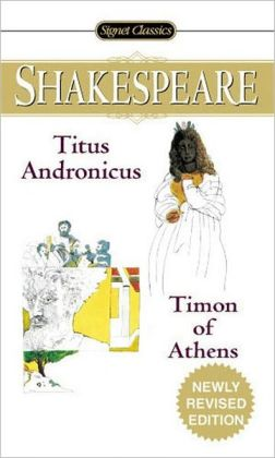 Titus Andronicus and Timon of Athens (Signet Classic Shakespeare Series)