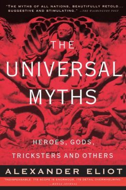 The Universal Myths: Heroes, Gods, Tricksters and Others