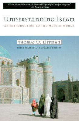 Understanding Islam: An Introduction to the Muslim World, Second Revised and Updated Edition