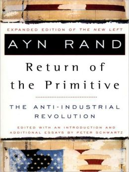 Return of the Primitive: The Anti-Industrial Revolution Ayn Rand, Peter Schwartz