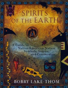 Spirits of the Earth: A Guide to Native American Symbols, Stories and Ceremonies