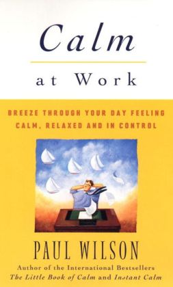 Calm at Work: Breeze Through Your Day Feeling Calm, Relaxed and In Control
