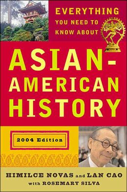 Everything You Need to Know about Asian American History: 2004 Edition