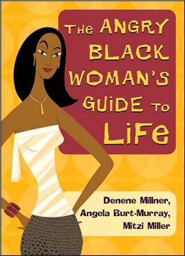 The Angry Black Woman's Guide to Life
