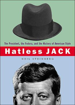 Hatless Jack: The President, the Fedora, and the History of American Style