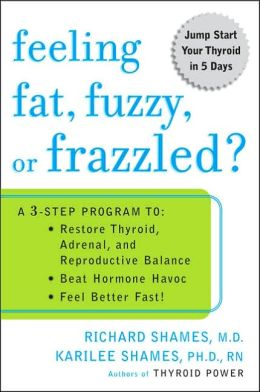 Feeling Fat, Fuzzy, or Frazzled?: A 3-Step Program to Restore Thyroid, Adrenal, and Reproductive Balance, Beat Hormone Havoc, and Feel Better Fast!