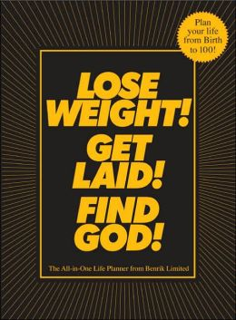 Lose Weight! Get Laid! Find God!: The All-in-One Life Planner