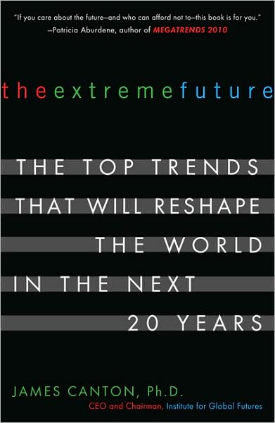 The Extreme Future: The Top Trends That Will Reshape the World in the Next 20 Years