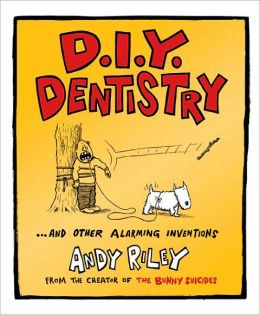 D.I.Y. Dentistry: And Other Alarming Inventions
