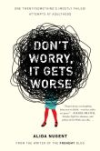 Book Cover Image. Title: Don't Worry, It Gets Worse:  One Twentysomething's (Mostly Failed) Attempts at Adulthood, Author: Alida Nugent