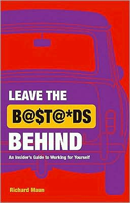 Leave the Bastards Behind: An insider's guide to working for yourself