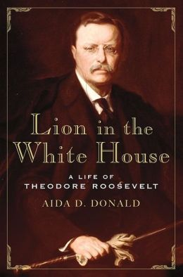Lion in the White House: A Life of Theodore Roosevelt
