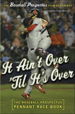 It Ain't Over 'Til It's Over: The Baseball Prospectus Pennant Race Book