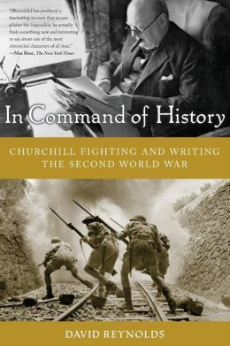 In Command of History: Churchill Fighting and Writing the Second World War