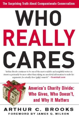 Who Really Cares: The Surprising Truth About Compassionate Conservatism -- America's Charity Divide--Who Gives, Who Do