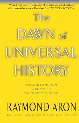The Dawn of Universal History: Selected Essays from a Witness to the Twentieth Century