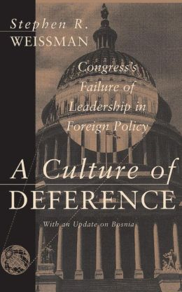 A Culture of Deference: Congress' Failure of Leadership in Foreign Policy