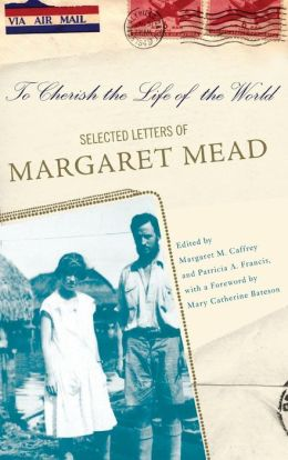 To Cherish the Life of the World: The Selected Letters of Margaret Mead