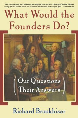 What Would the Founders Do? : Our Questions, Their Answers