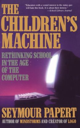 Children's Machine: Rethinking School in the Age of Computer
