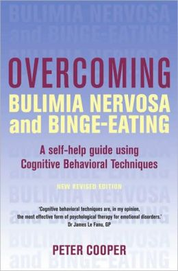 Overcoming Bulimia Nervosa and Binge-Eating: A Self-Help Guide Using Cognitive Behavioral Techniques
