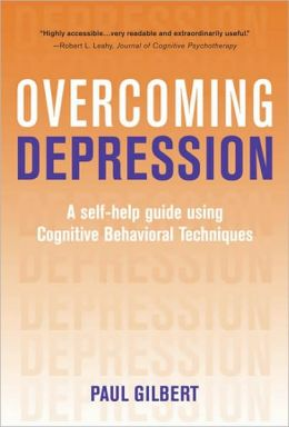 Overcoming Depression: A Self-Help Guide Using Cognitive Behavioral Techniques