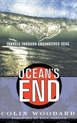 Ocean's End Travels through Endangered Seas: Travels Through Endangered Seas