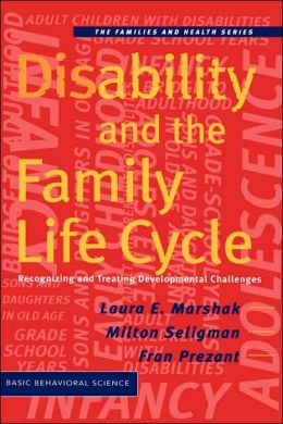 Disability and the Family Life Cycle: Recognizing and Treating Developmental Challenges