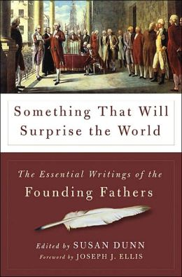 Something that Will Surprise the World: Essential Writings of the Founding Fathers