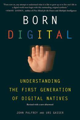 Born Digital: Understanding the First Generation of Digital Natives