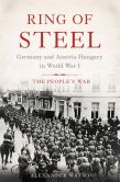 Book Cover Image. Title: Ring of Steel:  Germany and Austria-Hungary in World War I, Author: Alexander Watson