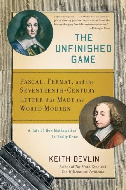 The Unfinished Game: Pascal, Fermat, and the Seventeenth-Century Letter that Made the World Modern