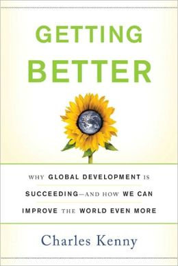 Getting Better: Why Global Development Is Succeeding--And How We Can Improve the World Even More